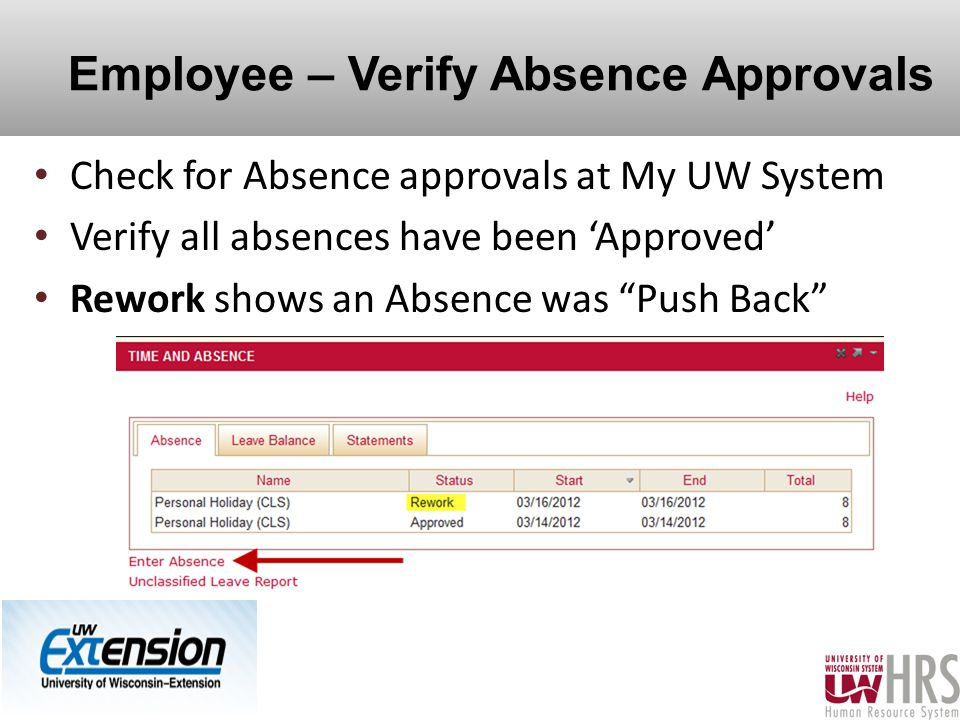 Employee – Verify Absence Approvals Check for Absence approvals at My UW System Verify all absences have been 'Approved' Rework shows an Absence was Push Back 29