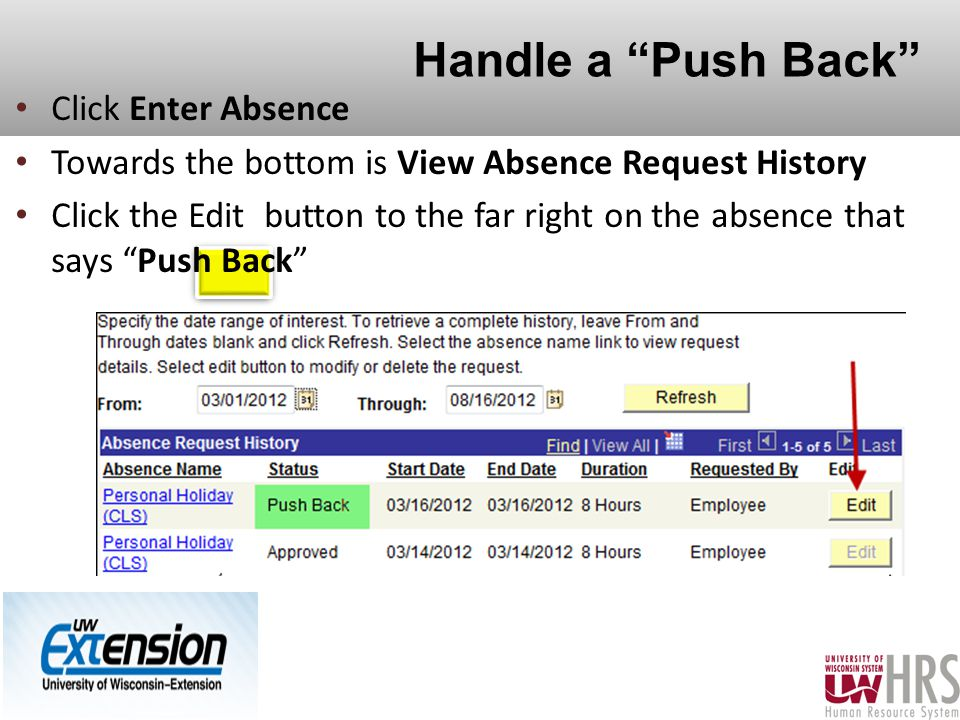 Handle a Push Back 30 Click Enter Absence Towards the bottom is View Absence Request History Click the Edit button to the far right on the absence that says Push Back
