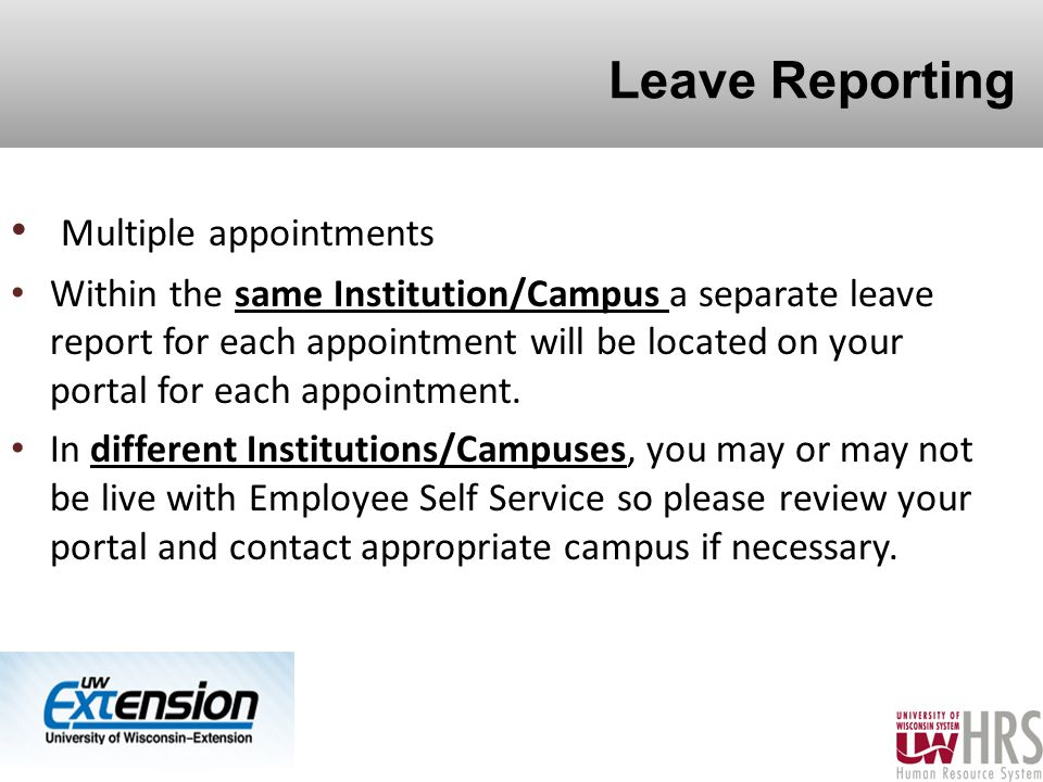 Leave Reporting Multiple appointments Within the same Institution/Campus a separate leave report for each appointment will be located on your portal for each appointment.
