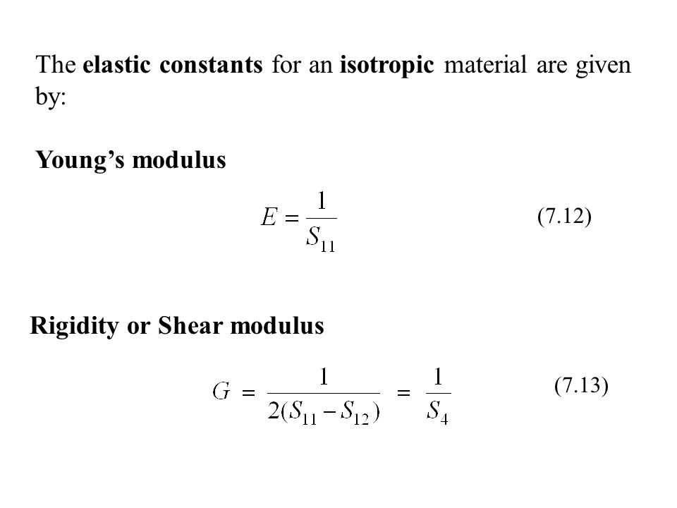 The elastic constants for an isotropic material are given by: Young's modulus Rigidity or Shear modulus (7.12) (7.13)