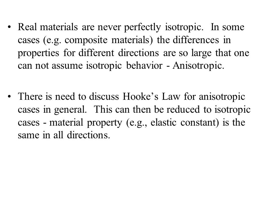 Real materials are never perfectly isotropic. In some cases (e.g.