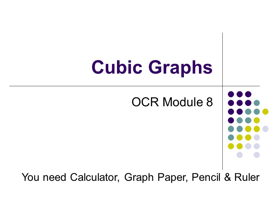 Cubic Graphs OCR Module 8 You Need Calculator Graph Paper Pencil