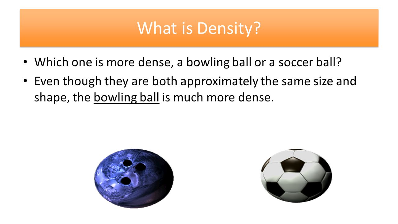 What is Density. Which one is more dense, a bowling ball or a soccer ball.
