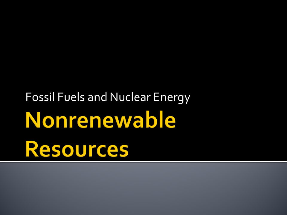 Fossil Fuels and Nuclear Energy