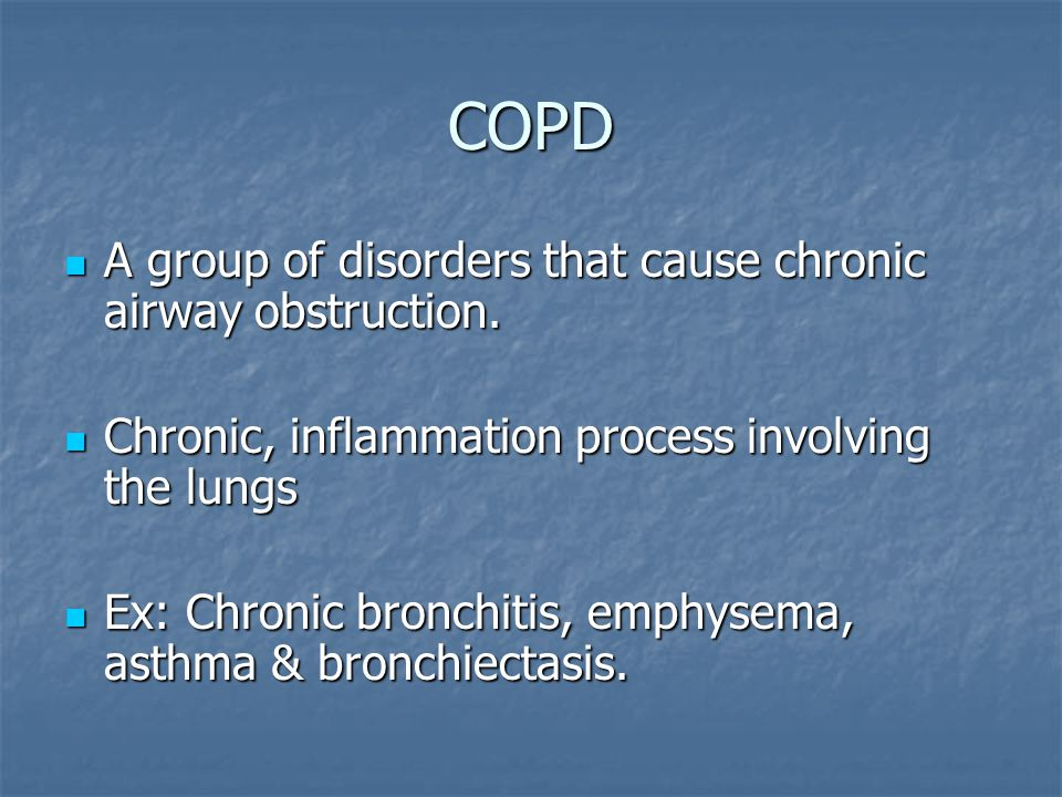 COPD A group of disorders that cause chronic airway obstruction.
