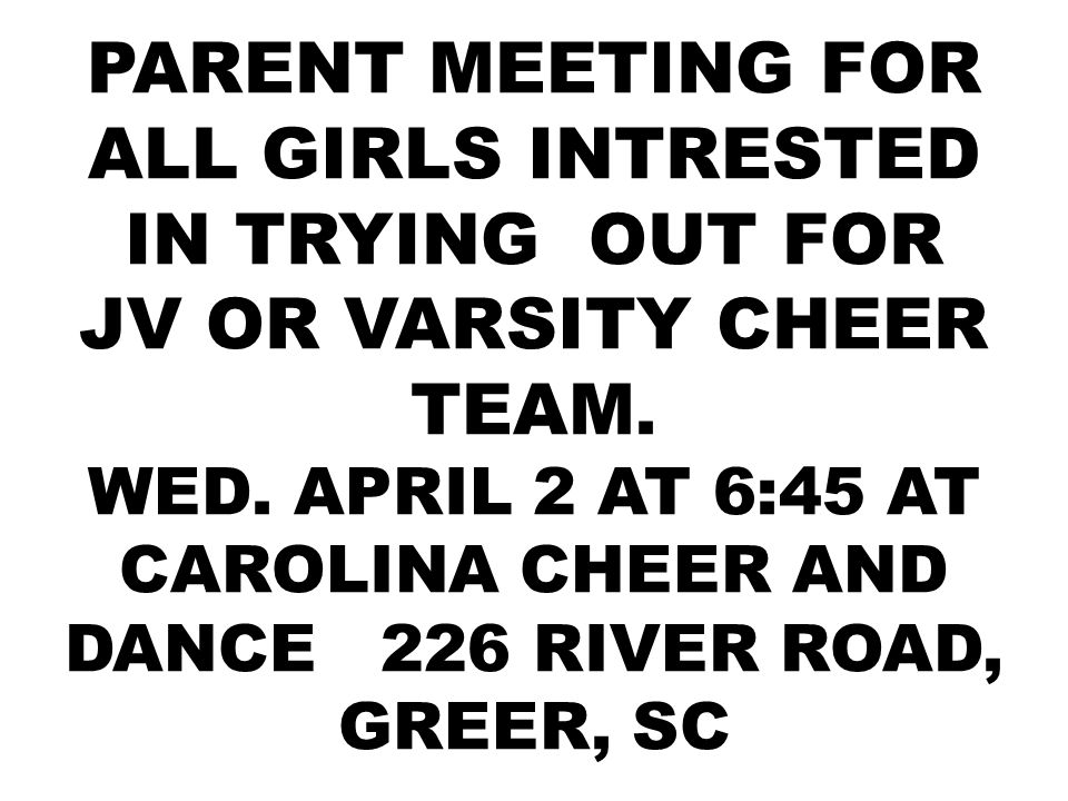 PARENT MEETING FOR ALL GIRLS INTRESTED IN TRYING OUT FOR JV OR VARSITY CHEER TEAM.