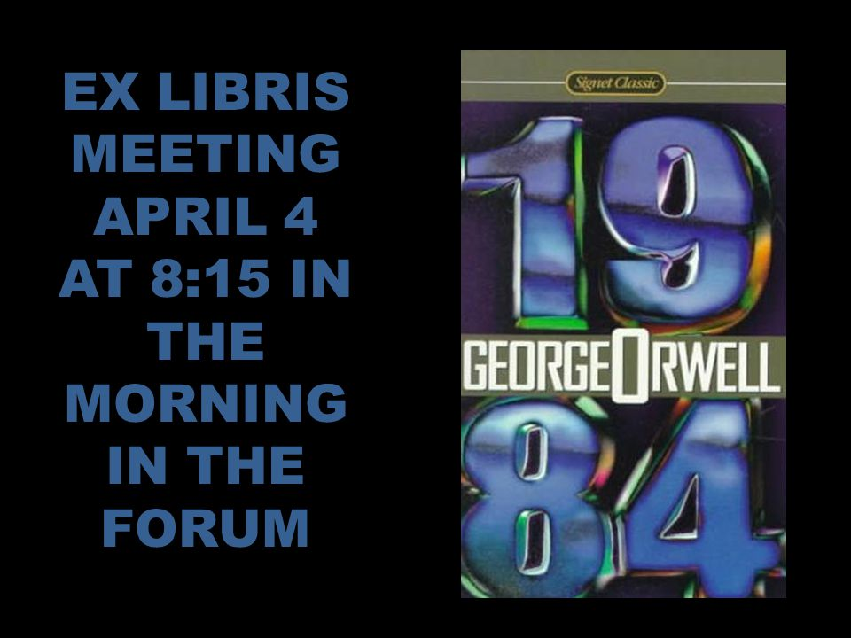 EX LIBRIS MEETING APRIL 4 AT 8:15 IN THE MORNING IN THE FORUM