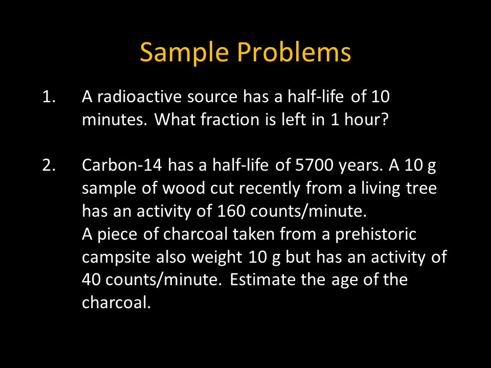 Sample Problems 19 1.A radioactive source has a half-life of 10 minutes.