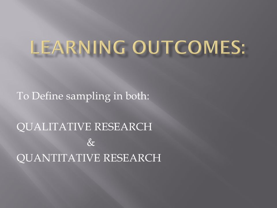 To Define sampling in both: QUALITATIVE RESEARCH & QUANTITATIVE RESEARCH