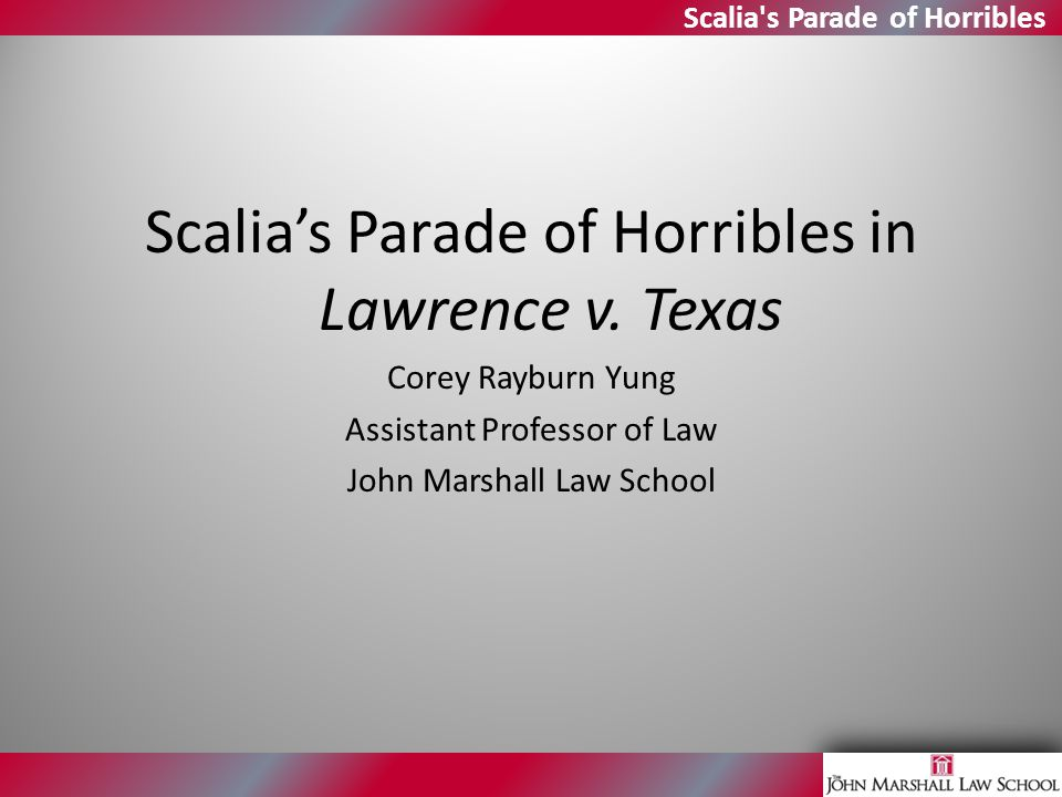 Scalia's Parade of Horribles Scalia's Parade of Horribles in