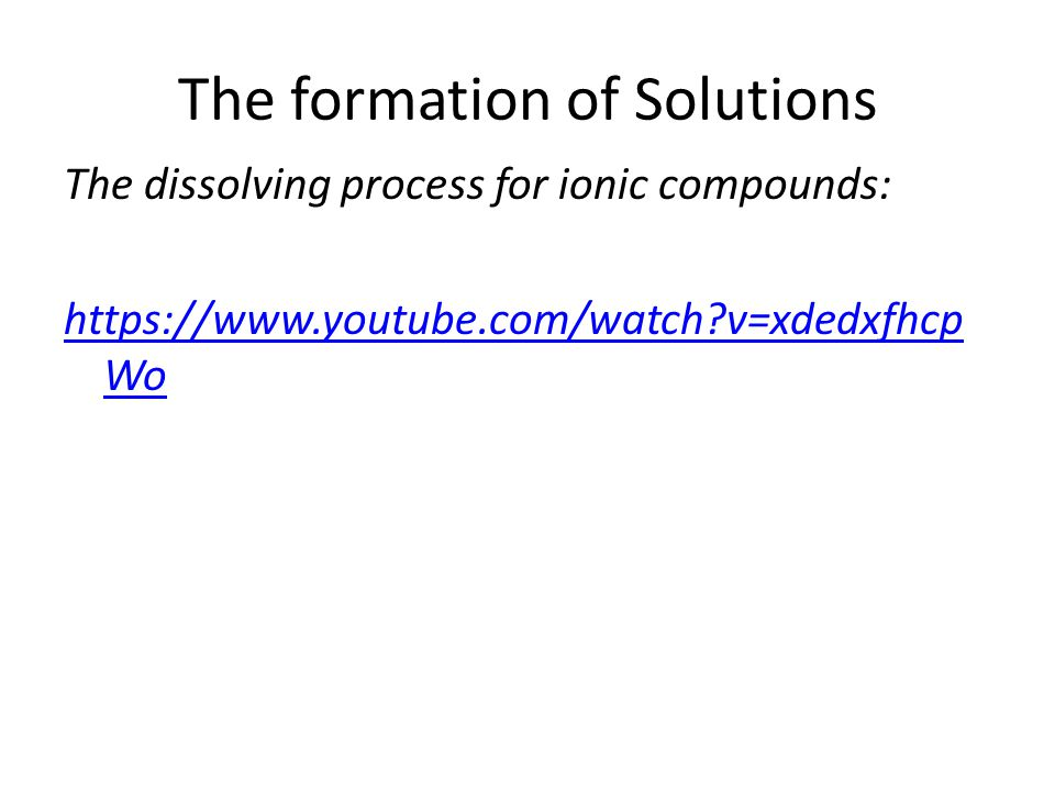 The formation of Solutions The dissolving process for ionic compounds:   v=xdedxfhcp Wo