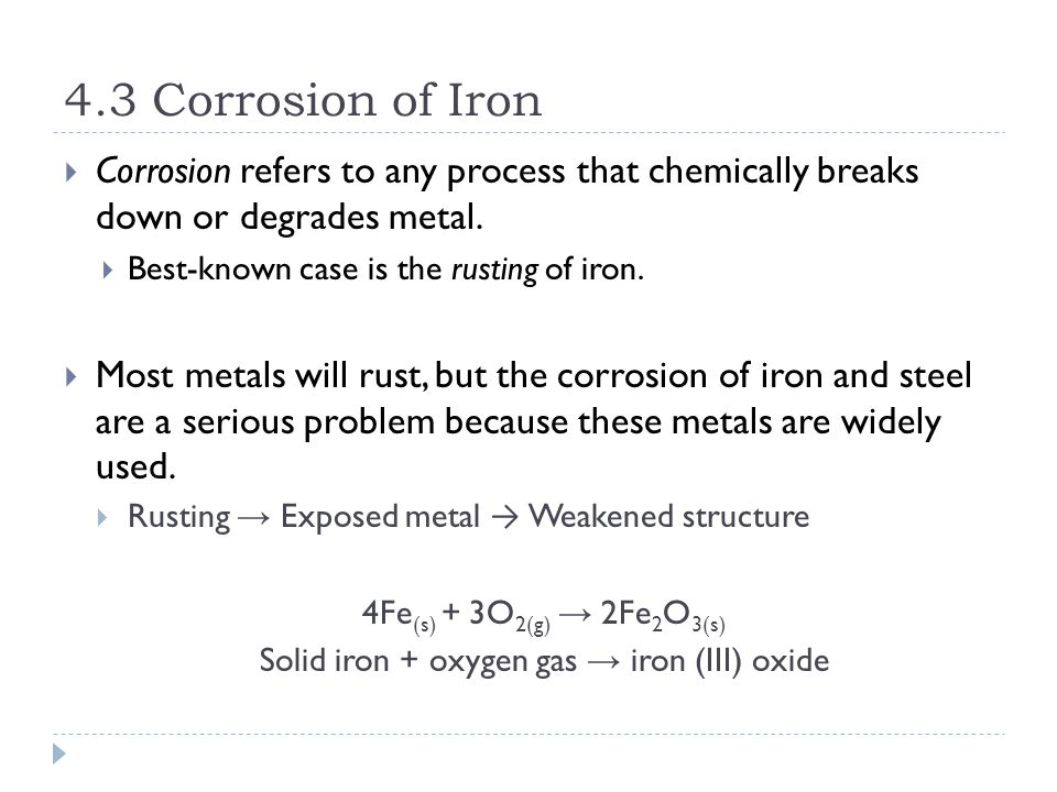4.3 Corrosion of Iron  Corrosion refers to any process that chemically breaks down or degrades metal.