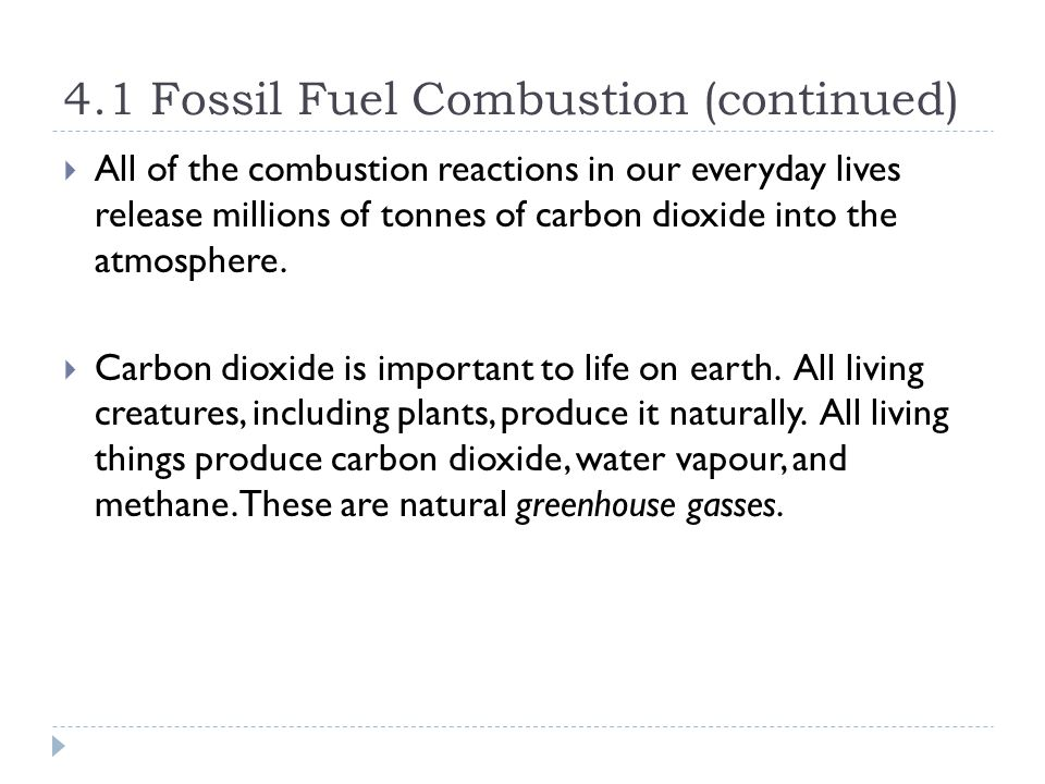 4.1 Fossil Fuel Combustion (continued)  All of the combustion reactions in our everyday lives release millions of tonnes of carbon dioxide into the atmosphere.