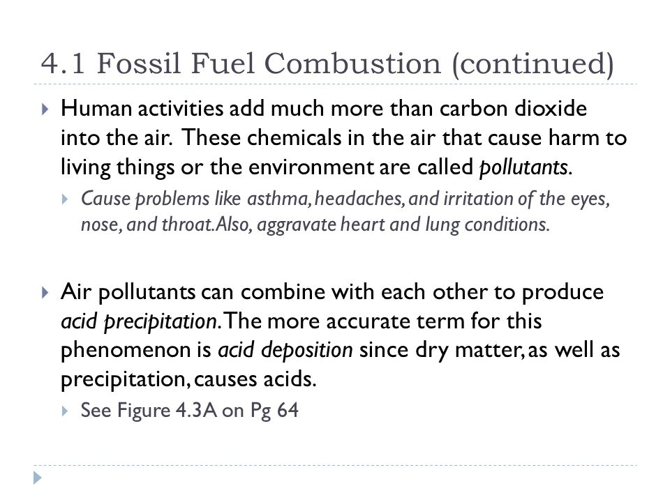 4.1 Fossil Fuel Combustion (continued)  Human activities add much more than carbon dioxide into the air.