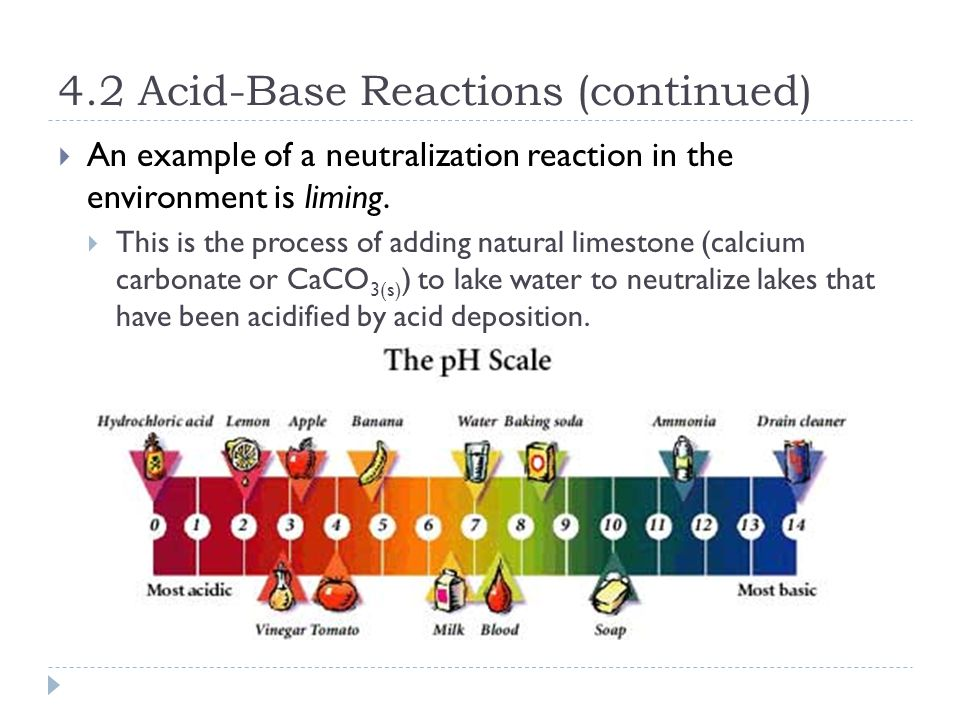 4.2 Acid-Base Reactions (continued)  An example of a neutralization reaction in the environment is liming.