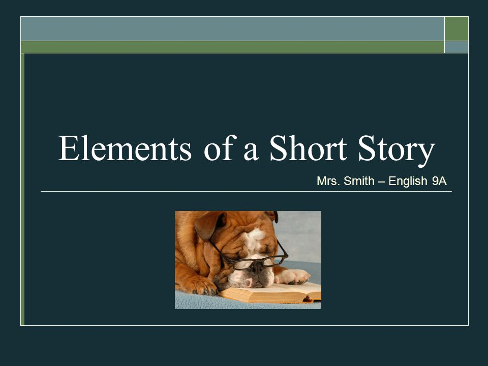 Elements of a Short Story Mrs. Smith – English 9A