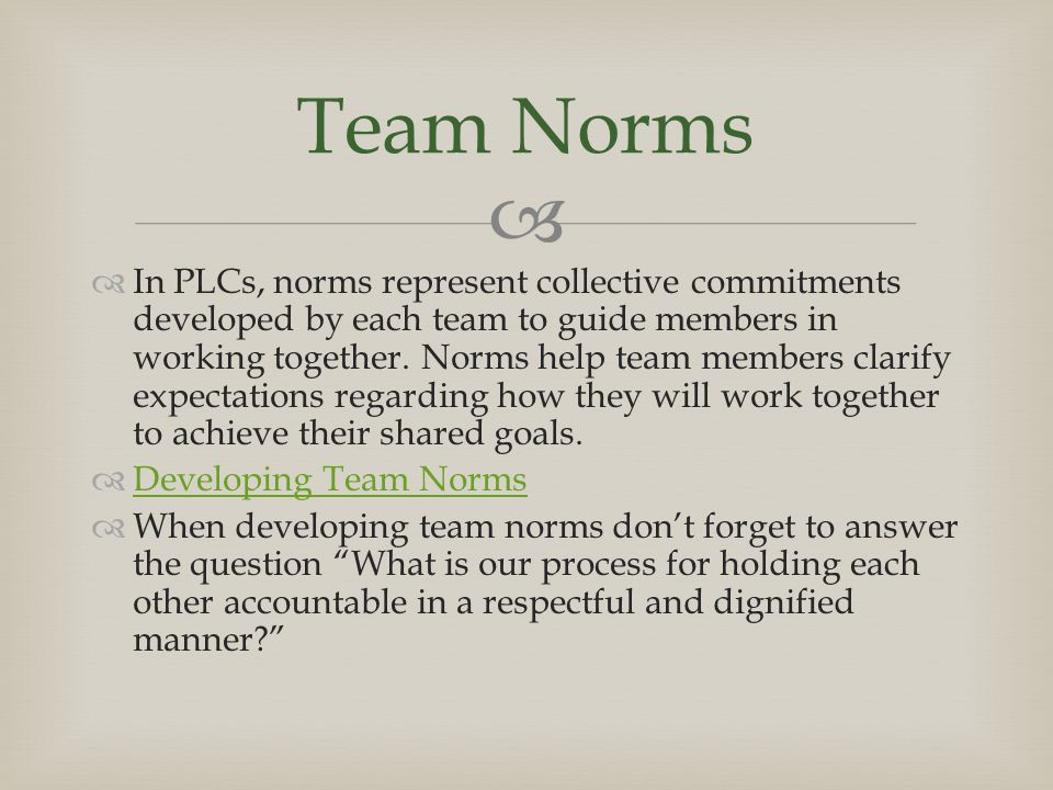   In PLCs, norms represent collective commitments developed by each team to guide members in working together.