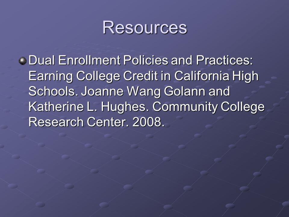 Resources Dual Enrollment Policies and Practices: Earning College Credit in California High Schools.