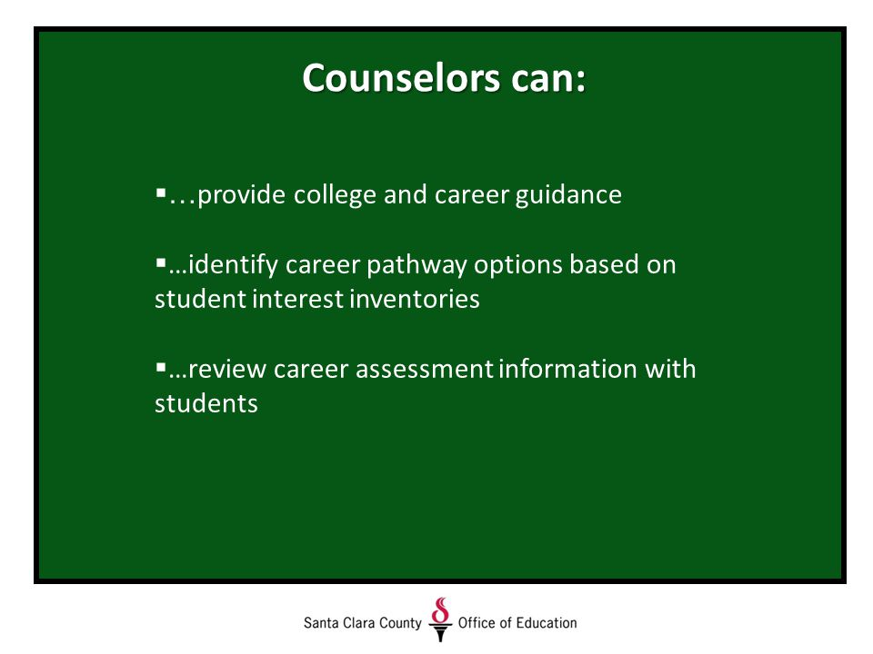  … provide college and career guidance  …identify career pathway options based on student interest inventories  …review career assessment information with students Counselors can:
