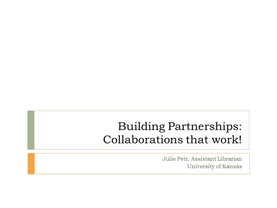 Building Partnerships: Collaborations that work.