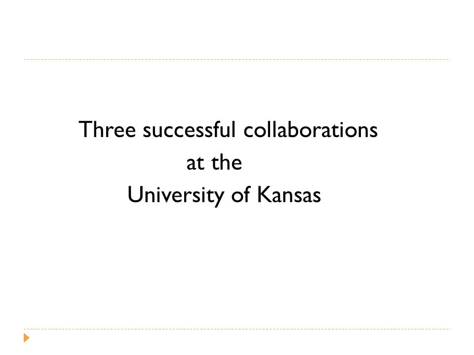 Three successful collaborations at the University of Kansas