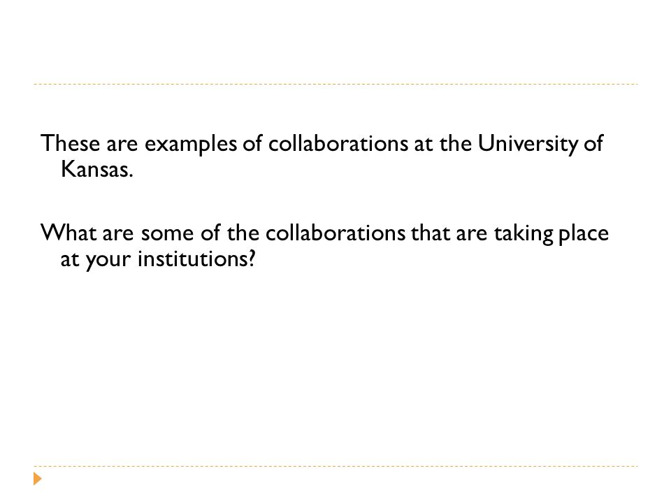 These are examples of collaborations at the University of Kansas.