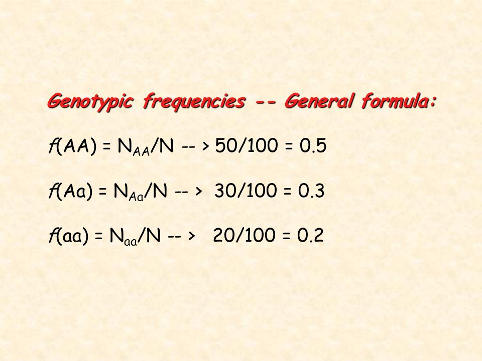 Genotypic frequencies -- General formula: f(AA) = N AA /N -- > 50/100 = 0.5 f(Aa) = N Aa /N -- > 30/100 = 0.3 f(aa) = N aa /N -- > 20/100 = 0.2