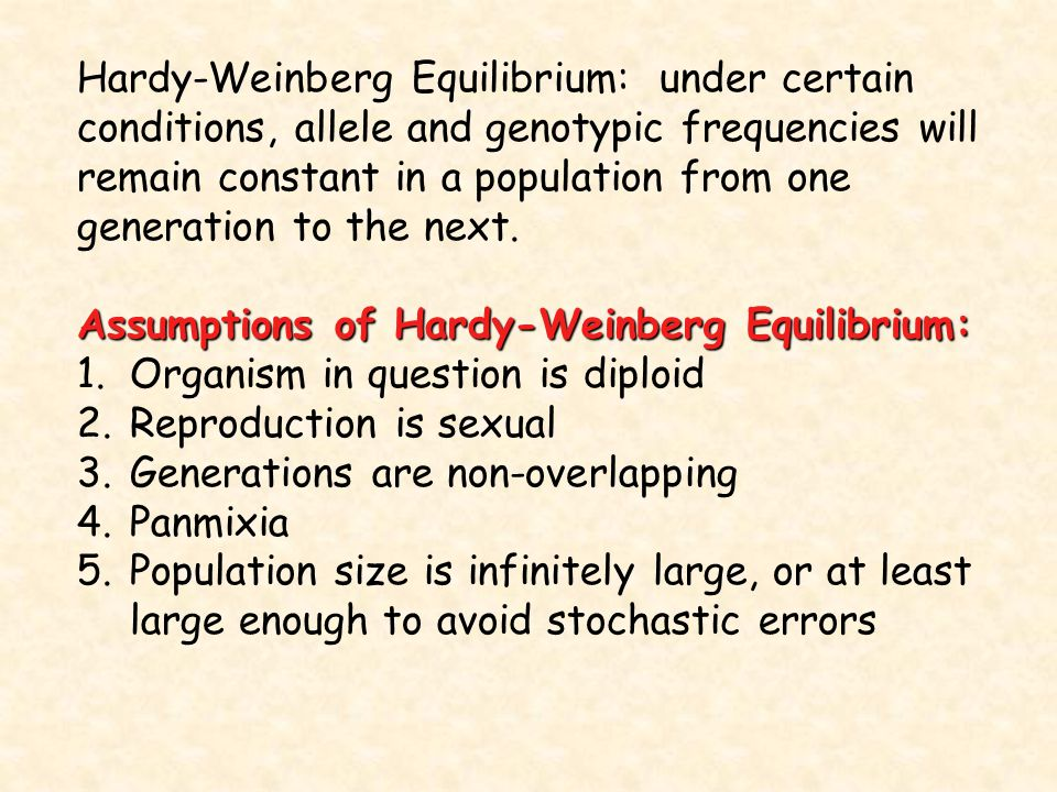 Hardy-Weinberg Equilibrium: under certain conditions, allele and genotypic frequencies will remain constant in a population from one generation to the next.