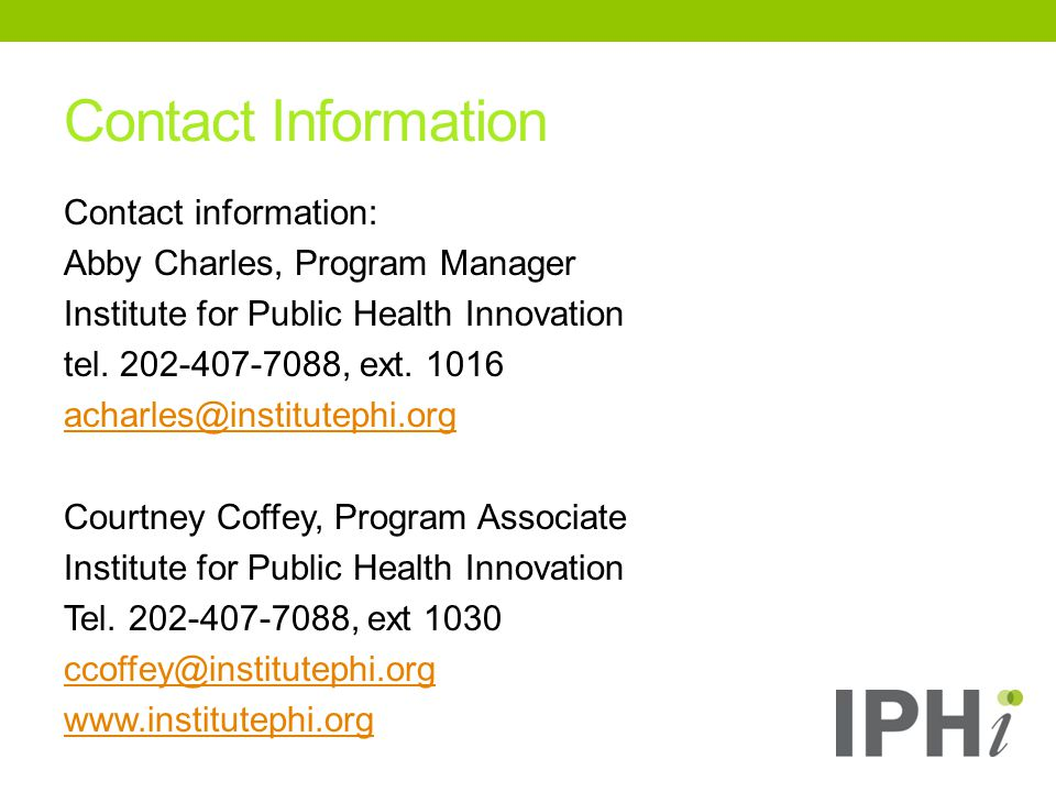 Contact information: Abby Charles, Program Manager Institute for Public Health Innovation tel.