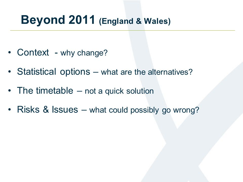 Beyond 2011 (England & Wales) Context - why change.