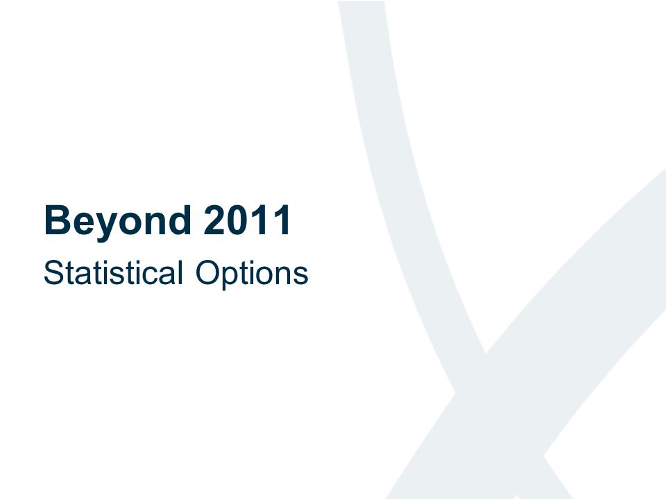 Beyond 2011 Statistical Options
