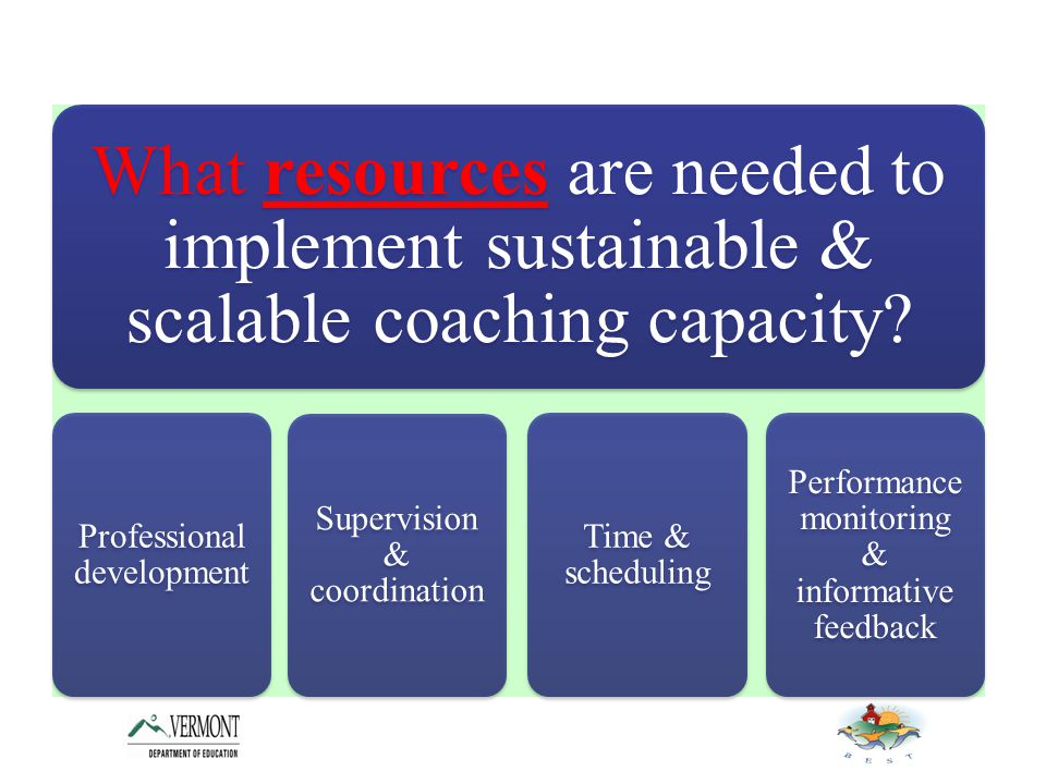 What resources are needed to implement sustainable & scalable coaching capacity.
