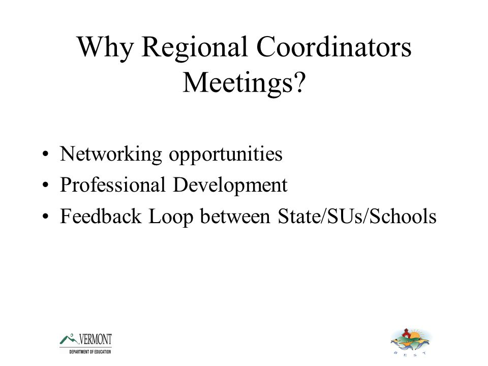 Why Regional Coordinators Meetings.