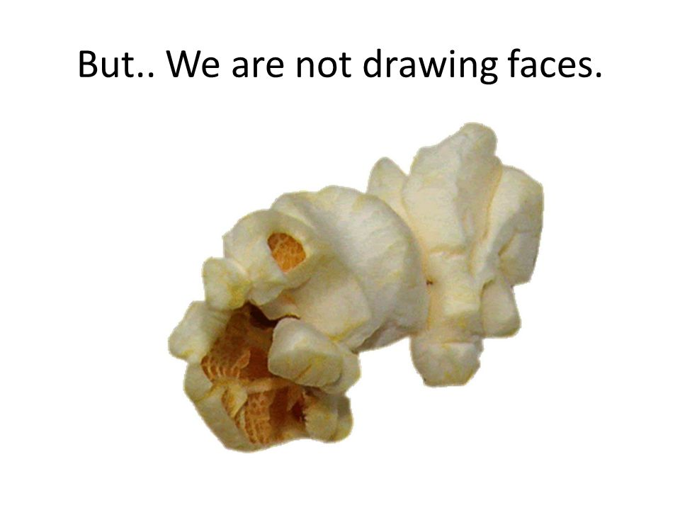 But.. We are not drawing faces.
