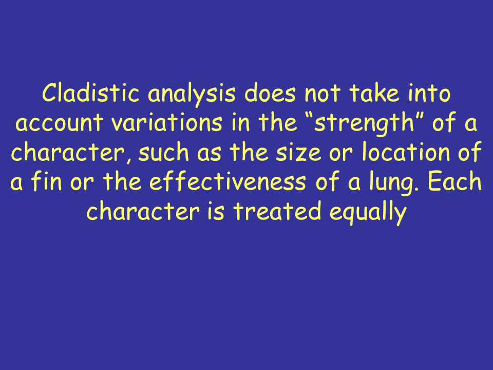 Considering Characters The great strength of cladistics is objectivity.