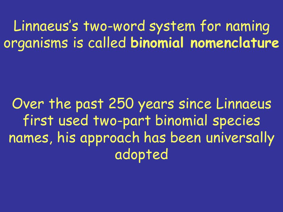 A Simpler System A simpler system for naming organisms was developed by the Swedish biologist Carl Linnaeus
