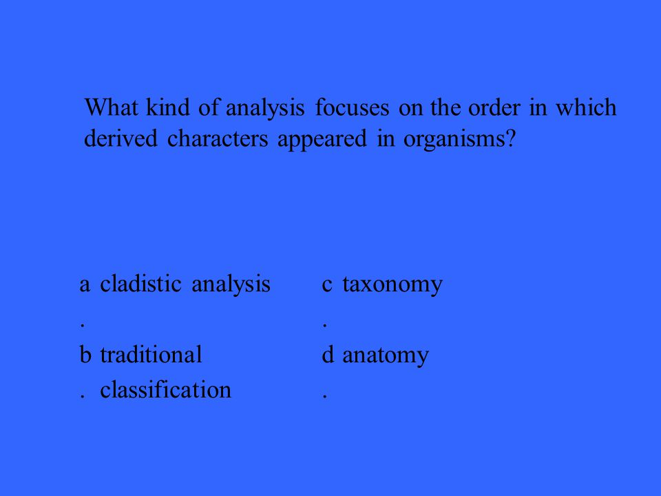 a.a. cladistic analysis c.c. taxonomy b.b. traditional classification d.d.