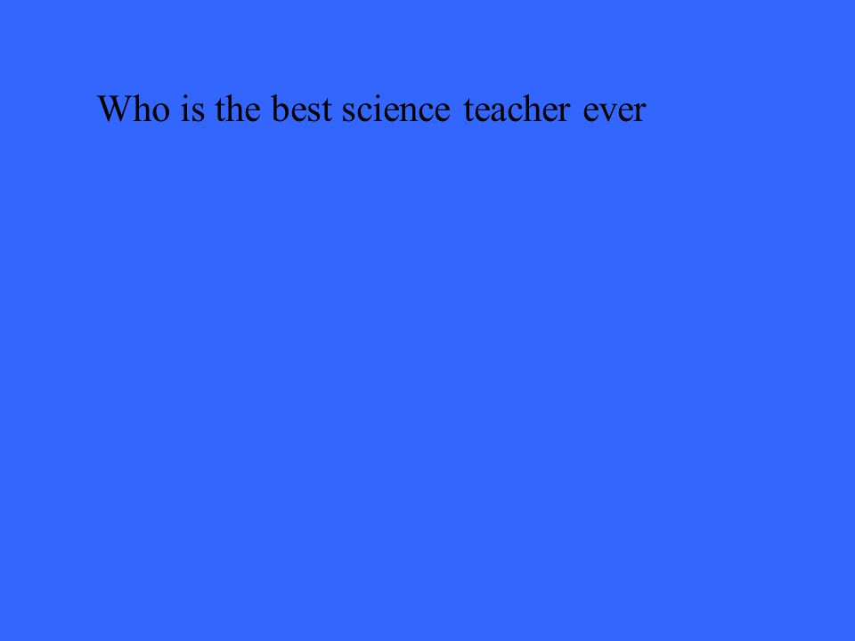 Who is the best science teacher ever