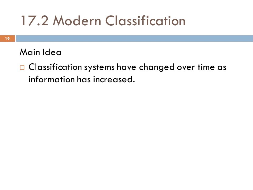 17.2 Modern Classification Main Idea  Classification systems have changed over time as information has increased.