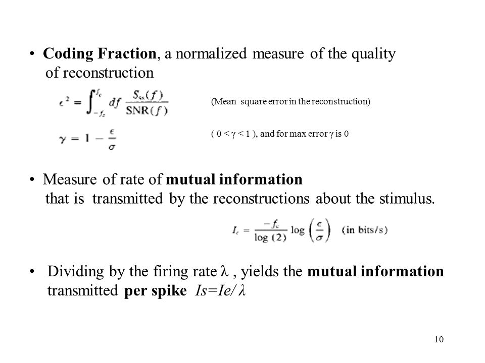 10 Measure of rate of mutual information that is transmitted by the reconstructions about the stimulus.