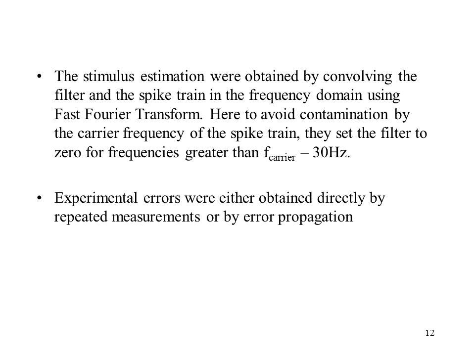 12 The stimulus estimation were obtained by convolving the filter and the spike train in the frequency domain using Fast Fourier Transform.