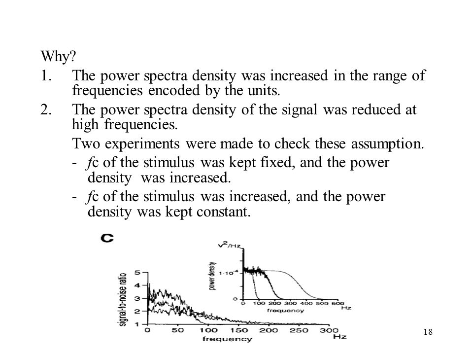 18 Why. 1.The power spectra density was increased in the range of frequencies encoded by the units.