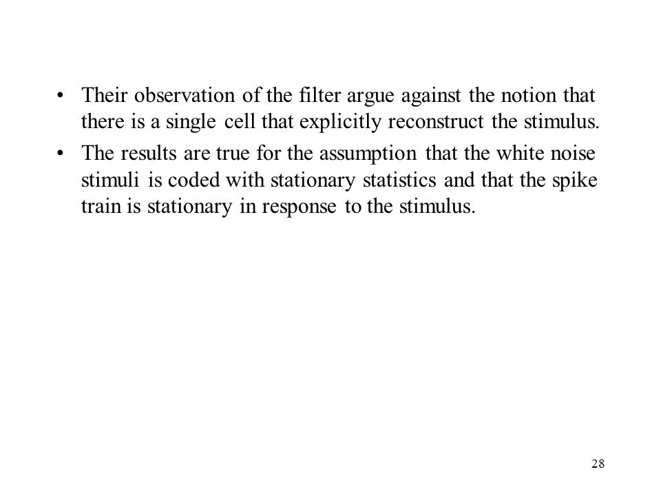 28 Their observation of the filter argue against the notion that there is a single cell that explicitly reconstruct the stimulus.