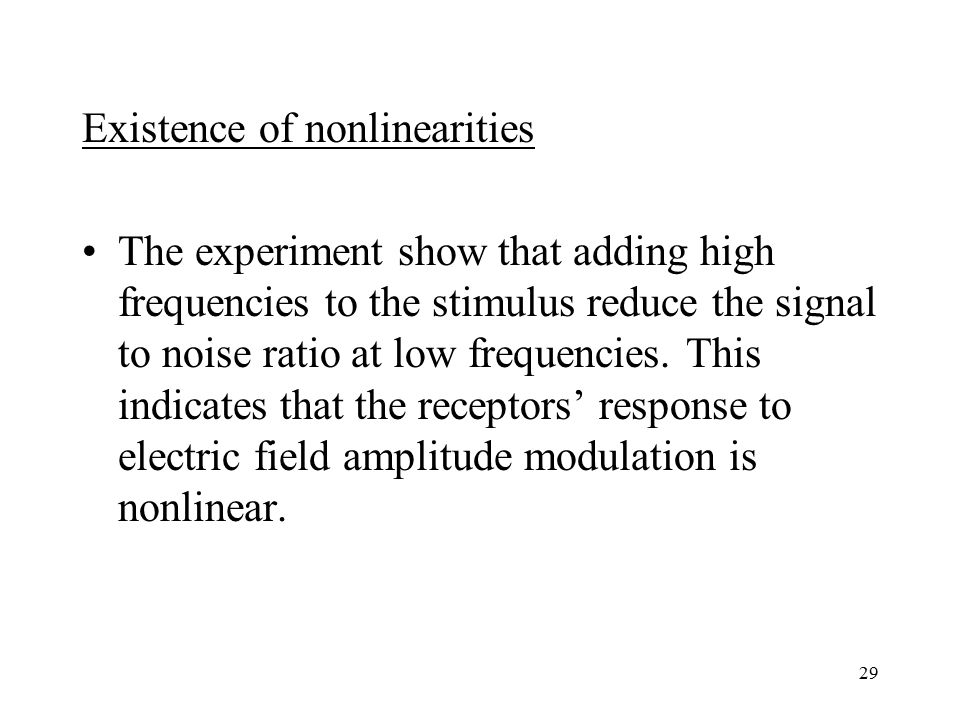 29 Existence of nonlinearities The experiment show that adding high frequencies to the stimulus reduce the signal to noise ratio at low frequencies.