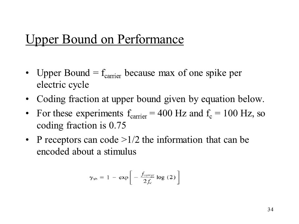 34 Upper Bound on Performance Upper Bound = f carrier because max of one spike per electric cycle Coding fraction at upper bound given by equation below.