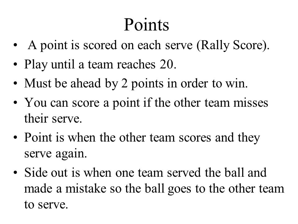 Points A point is scored on each serve (Rally Score).
