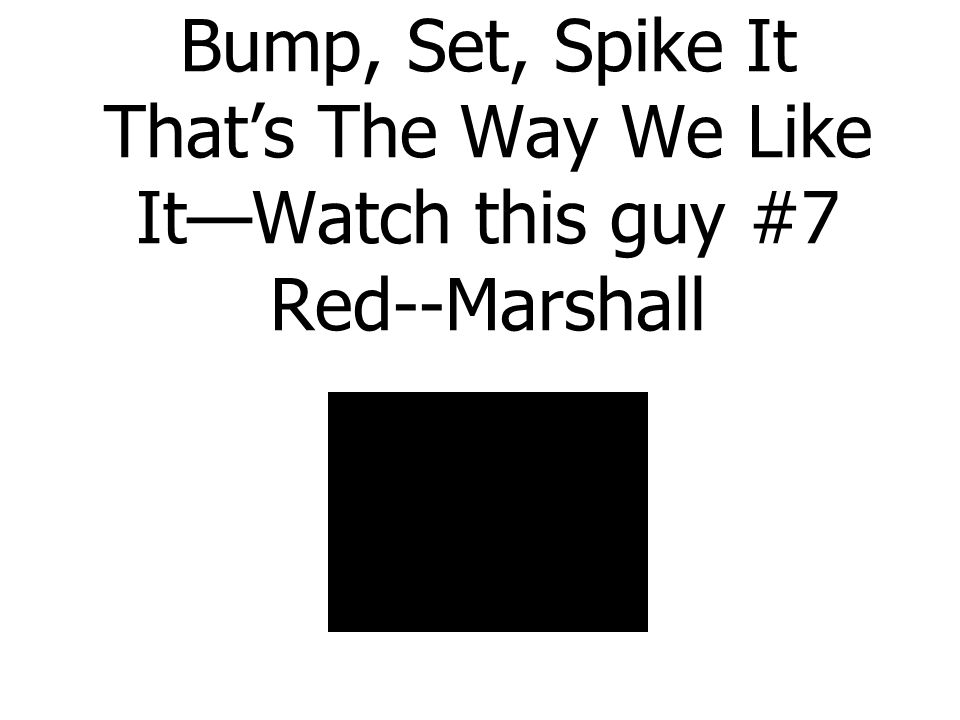 Bump, Set, Spike It That's The Way We Like It—Watch this guy #7 Red--Marshall