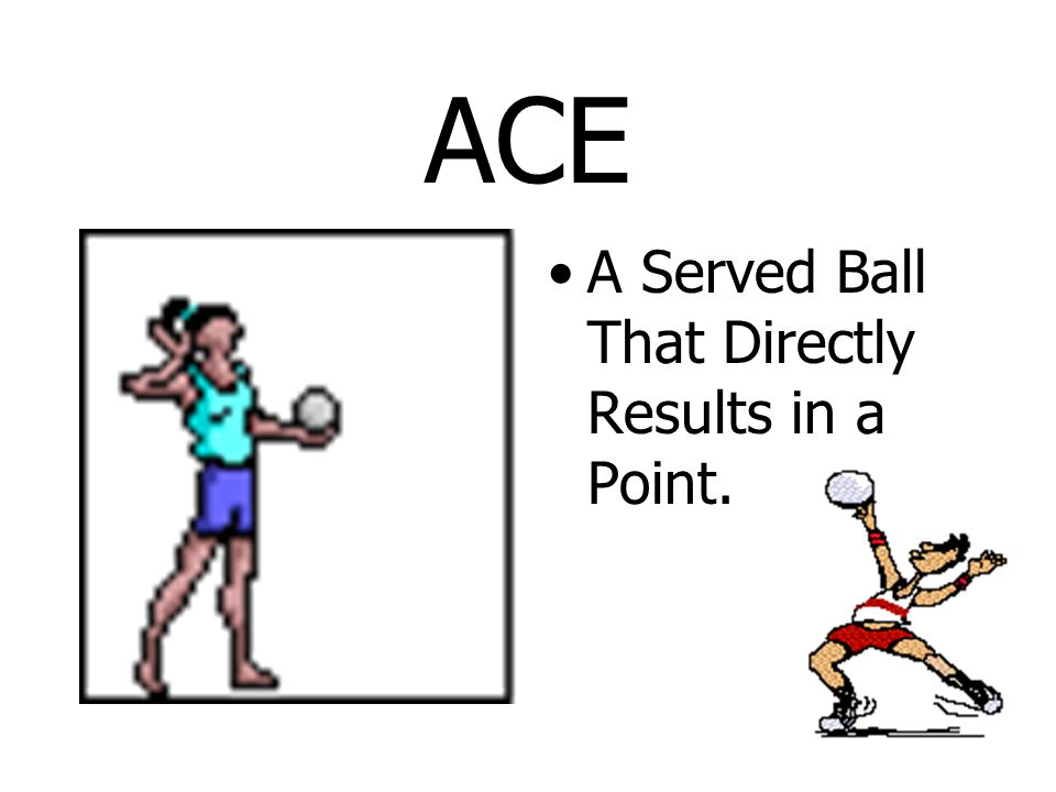 ACE A Served Ball That Directly Results in a Point.