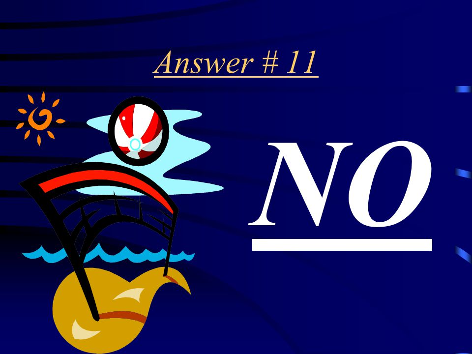 Question # 11 Are YOU allowed to touch the net