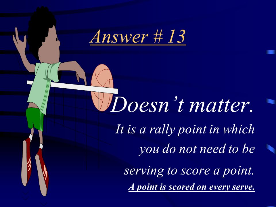 Question # 13 Does the serving team OR the receiving team get the point